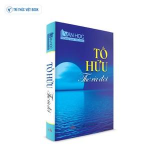 Sách văn học - Tố Hữu Thơ và đời - 9786049544743 thumbnail