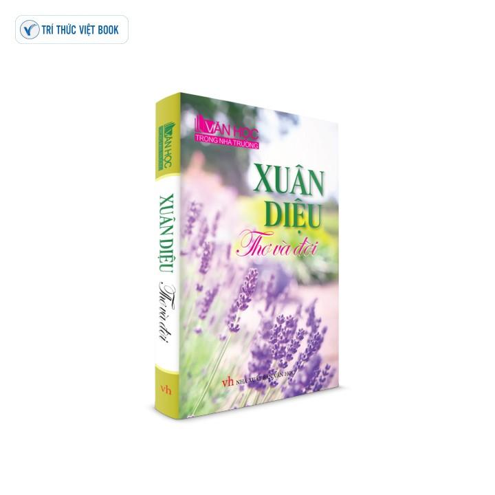 Sách Văn Học - Xuân Diệu thơ và đời - 9786049544774