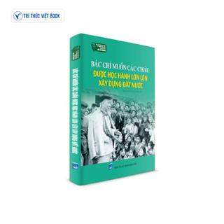 Sách Bác Hồ - Bác chỉ muốn các cháu được học hành lớn lên xây dựng đất nước - 9786048860561 thumbnail