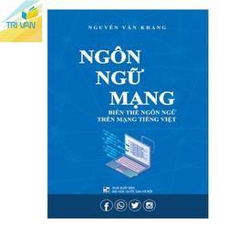 Ngôn Ngữ Mạng - Biến Thể Ngôn Ngữ Trên Mạng Tiếng Việt - Nguyễn Văn Khang