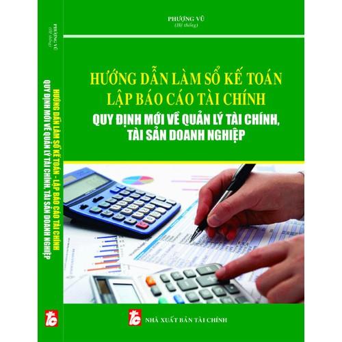 Hướng dẫn làm sổ kế toán lập báo cáo tài chính quy định mới về quản lý tài chính - 11261911 , 16140711 , 15_16140711 , 350000 , Huong-dan-lam-so-ke-toan-lap-bao-cao-tai-chinh-quy-dinh-moi-ve-quan-ly-tai-chinh-15_16140711 , sendo.vn , Hướng dẫn làm sổ kế toán lập báo cáo tài chính quy định mới về quản lý tài chính