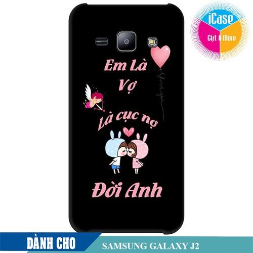 Ốp lưng nhựa cứng nhám dành cho Samsung Galaxy J2 in hình Em là vợ là cục nợ đời anh