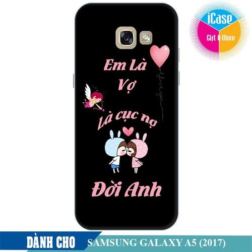 Ốp lưng nhựa dẻo dành cho Samsung Galaxy A5 2017 in hình Em Là Vợ Là Cục Nợ Đời Anh