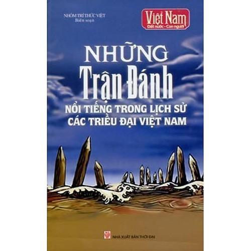 Những Trận Đánh Nổi Tiếng Trong Lịch Sử Các Triều Đại Việt Nam