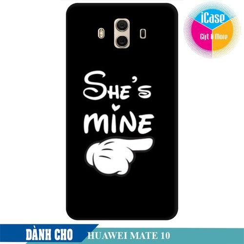 Ốp lưng nhựa dẻo dành cho Huawei Mate 10 in hình She is Mine