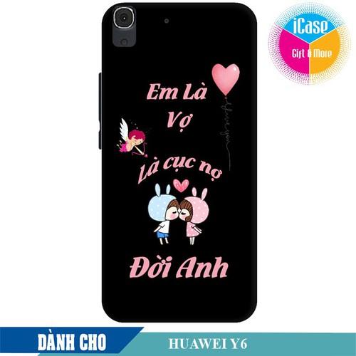 Ốp lưng nhựa cứng nhám dành cho Huawei Y6 in hình Em Là Vợ Là Cục Nợ Đời Anh