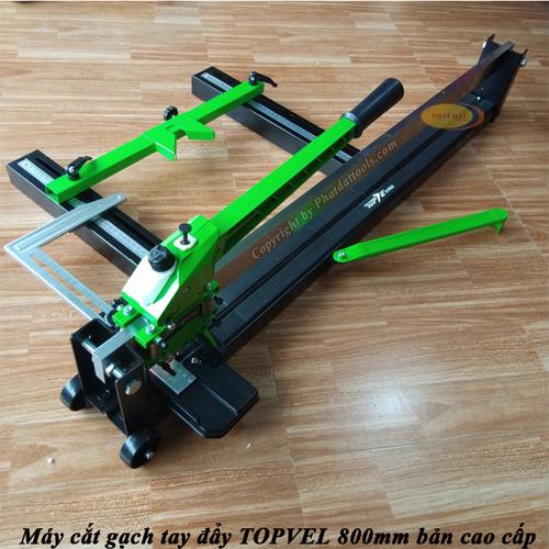 Máy Cắt Gạch Không Bụi Cao Câp TOPVEL 800-Máy Cắt Gạch Tay Đẩy TOPVEL 800