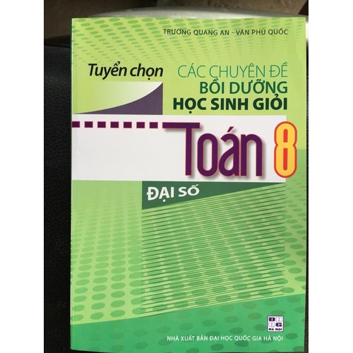 Tuyển chọn các chuyên đề bồi dưỡng học sinh giỏi đại số 8 - 8811641 , 17985648 , 15_17985648 , 80000 , Tuyen-chon-cac-chuyen-de-boi-duong-hoc-sinh-gioi-dai-so-8-15_17985648 , sendo.vn , Tuyển chọn các chuyên đề bồi dưỡng học sinh giỏi đại số 8