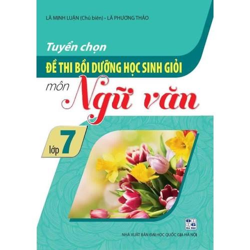 Tuyển chọn đề thi bồi dưỡng học sinh giỏi môn Ngữ văn lớp 7 - 8809177 , 17984879 , 15_17984879 , 70000 , Tuyen-chon-de-thi-boi-duong-hoc-sinh-gioi-mon-Ngu-van-lop-7-15_17984879 , sendo.vn , Tuyển chọn đề thi bồi dưỡng học sinh giỏi môn Ngữ văn lớp 7