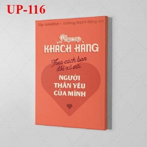 Tranh trang trí treo tường tạo động lực: UP - 116. Phục vụ khách hàng theo cách bạn đối xử với người thân yêu của mình