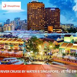 VÉ ĐIỆN TỬ - DU NGOẠN TRÊN KÊNH RIVER CRUISE BY WATER B SINGAPORE - VÉ TRẺ EM