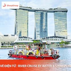 VÉ ĐIỆN TỬ - DU NGOẠN TRÊN KÊNH RIVER CRUISE BY WATER B SINGAPORE - VÉ NGƯỜI LỚN