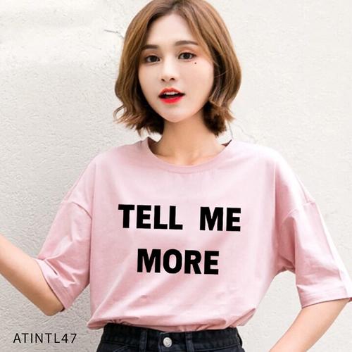 [Áo mới]áo thun tay lỡ in họa tiết chữ tell me more free size - atintl47