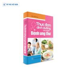 Sách y học - Thực đơn dinh dưỡng cho người Bệnh Ung Thư