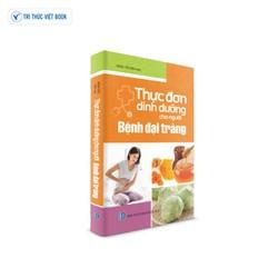 Sách y học - Thực đơn dinh dưỡng cho người Bệnh Đại Tràng