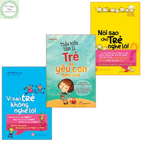 Combo sách nói sao cho trẻ nghe lời + vì sao trẻ không nghe lời + thấu hiểu tâm lí trẻ để yêu con đúng