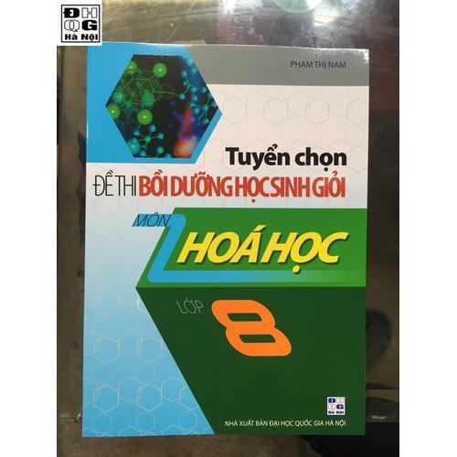 Sách - ôn thi - tuyển chọn đề thi bồi dưỡng học sinh giỏi môn hóa học lớp 8 - 19974498 , 25164648 , 15_25164648 , 60000 , Sach-on-thi-tuyen-chon-de-thi-boi-duong-hoc-sinh-gioi-mon-hoa-hoc-lop-8-15_25164648 , sendo.vn , Sách - ôn thi - tuyển chọn đề thi bồi dưỡng học sinh giỏi môn hóa học lớp 8