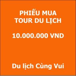 PHIẾU MUA TOUR DU LỊCH 10.000.000đ CỦA DU LỊCH CÙNG VUI - PMT10tr