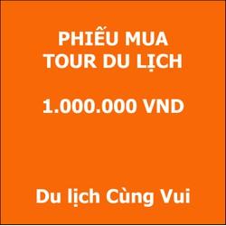 PHIẾU MUA TOUR DU LỊCH 1.000.000đ CỦA DU LỊCH CÙNG VUI - PMT1tr