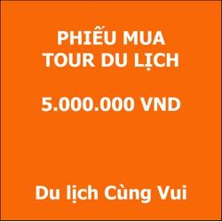 PHIẾU MUA TOUR DU LỊCH 5.000.000đ CỦA DU LỊCH CÙNG VUI - PMT5tr