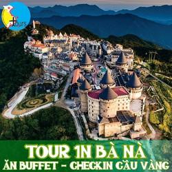 TOUR 1N BÀ NÀ ĐÊM - KHỞI HÀNH HẰNG NGÀY - ĂN BUFFET - CHECKIN CẦU VÀNG - STOURS02