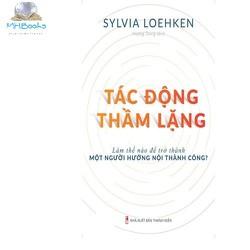 Sách: Tác Động Thầm Lặng - Làm Thế Nào Để Trở Thành Một Người Hướng Nội Thành Công