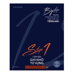 Big Step - 4 Bước Chinh Phục Kì Thi Thpt Quốc Gia Tiếng Anh - Step 1 Làm Bài Ghi Nhớ Từ Vựng - 15259342