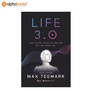 Sách Alphabooks -Life 3.0-Loài người trong kỷ nguyên trí tuệ nhân tạo - 8935251411300 thumbnail