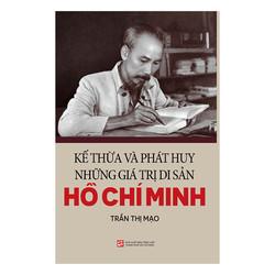 Kế Thừa Và Phát Huy Những Giá Trị Di Sản Hồ Chí Minh