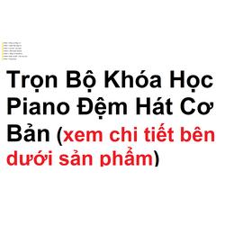 Trọn bộ Khóa học Piano đệm hát cơ bản Tặng kèm Sheet nhạc GỒM HƠN 15 NGÀN SHEET NHẠC