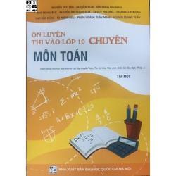 Sách chuyên toán 10 - Ôn luyện thi vào lớp 10 chuyên môn Toán - Tập 1
