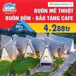 TOUR BUÔN MÊ THUỘT - BẢO TÀNG CAFE - BAY VIETNAM AIRLINES - 3N2D