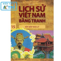 Lịch sử Việt Nam bằng tranh - Tập 15: Xây đắp nhà Lý
