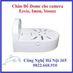 Chân Đế Dome cho camera Ezviz, Imou, Yoosee - DOME