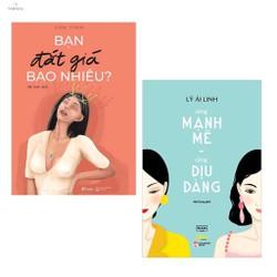 Combo 2 Cuốn Sách Kỹ Năng Sống Làm Thay Đổi Các Bạn Gái: Càng Mạnh Mẽ, Càng Dịu Dàng + Bạn Đắt Giá Bao Nhiêu