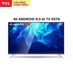 Tivi Thông Minh TCL 55T6 – Smart TV Android 9.0 – 55 inch – 4K UHD wifi – Gian Hàng Chính Hãng . Bảo Hành 3 Năm.