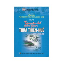 Tổng Tập Văn Học Dân Gian Thừa Thiên - Huế - Tập 1: Truyện Kể Dân Gian Thừa Thiên - Huế
