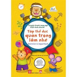Truyện tranh song ngữ Việt-Anh cho bé - Exercise is important - Tập thể dục quan trọng lắm nhé
