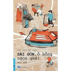 Sách Tùy Bút Ẩm Thực - Sài Gòn, Ồ Bỗng Ngon Ghê!