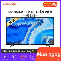 SMART TV 4k Coocaa 55 inch tivi - Tràn viền - Model 55S3N netflix [Miễn phí giao hàng toàn quốc]