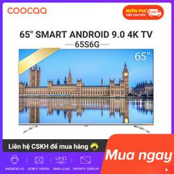 SMART TV 4K UHD Coocaa 65 inch - Android 9.0 TV- Wifi - Model 65S6G - Chân viền kim loại [Miễn phí giao hàng toàn quốc]